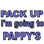 PACK UP. I'M GOING TO PAPPY'S