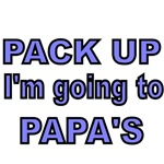 PACK UP. I'M GOING TO PAPA'S