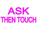 ASK. THEN TOUCH