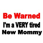 BE WARNED. I'M A VERY TIRED NEW MOMMY