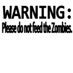 Warning:Please Do Not Feed The Zombies