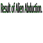 Result Of Alien Abduction
