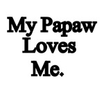 My Papaw Loves Me.