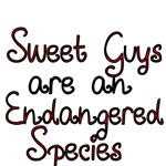 Sweet Guys Are An Endangered Species