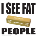 I SEE FAT PEOPLE T-SHIRTS AND GIFTS