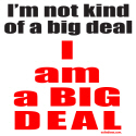 I AM A BIG DEAL T-SHIRTS AND GIFTS