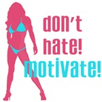 Dont Hate Motivate