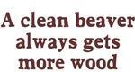 A clean beaver always gets wood
