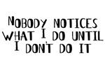 Nobody Notices What I Do