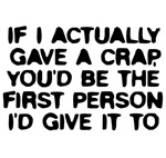 If I actually gave a crap