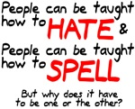 Taught to hate and spell