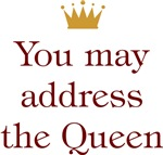 You May Address the Queen