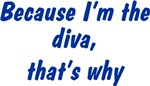 Because I'm The Diva That's Why