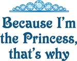 Because I'm The Princess That's Why