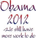 Obama 2012 We Still Have More Work To Do