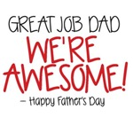 Great Job Dad We're Awesome! Happy Father's Day