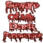 Beware of My Dark Passenger