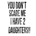 You Don't Scare Me I have 2 daughters