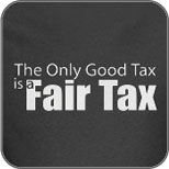 Only Good Tax is Fair Tax