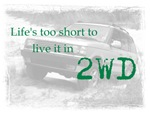 Life's too short 2WD