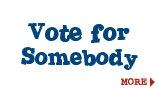 Vote for Somebody