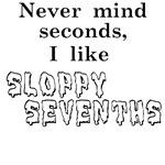 Sloppy Sevenths