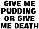 Give me Pudding