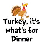 Turkey its whats for dinner