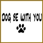 Dog Be With You