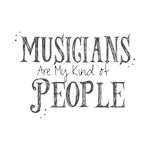 Musicians are my kind of people