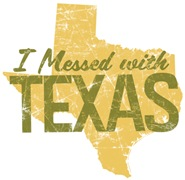 I Messed With Texas