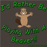 I'd Rather Be Playing With A Beaver!!