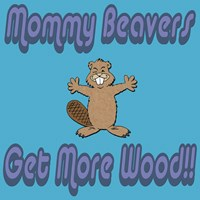 Mommy Beavers Get More Wood