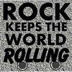 Rock keeps the world Rolling