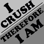 I Crush, Therefore I am