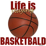 Life is Playing Basketbald