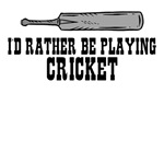 I'd rather be playing cricket