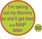 MOMMY NEEDS A NAP, THAT'S WHY I'M TAKING HER OUT..