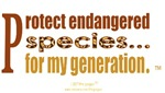 PROTECT ENDANGERED SPECIES, FOR MY GENERATION