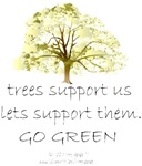 TREES.... SUPPORT US, LETS SUPPORT THEM