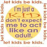 I'M JUST A KID, DON'T EXPECT ME TO ACT LIKE AN ADU