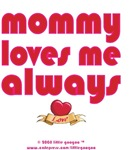 MOMMY LOVES ME ALWAYS