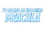 I'd Rather Be Watching Dracula