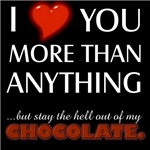 I Heart You...But Stay Out Of My Chocolate