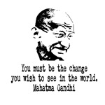 Be the Change - Gandhi