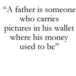 A father is someone who carries pictures in his wa