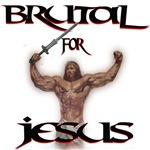 Brutal for Jesus