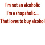 I'M NOT AN ALCOHOLIC I'M A SHOPOHOLIC THAT LOVES T