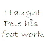 I Taught Pele His Foot Work