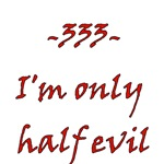 - 333 - I'm Only Half Evil 